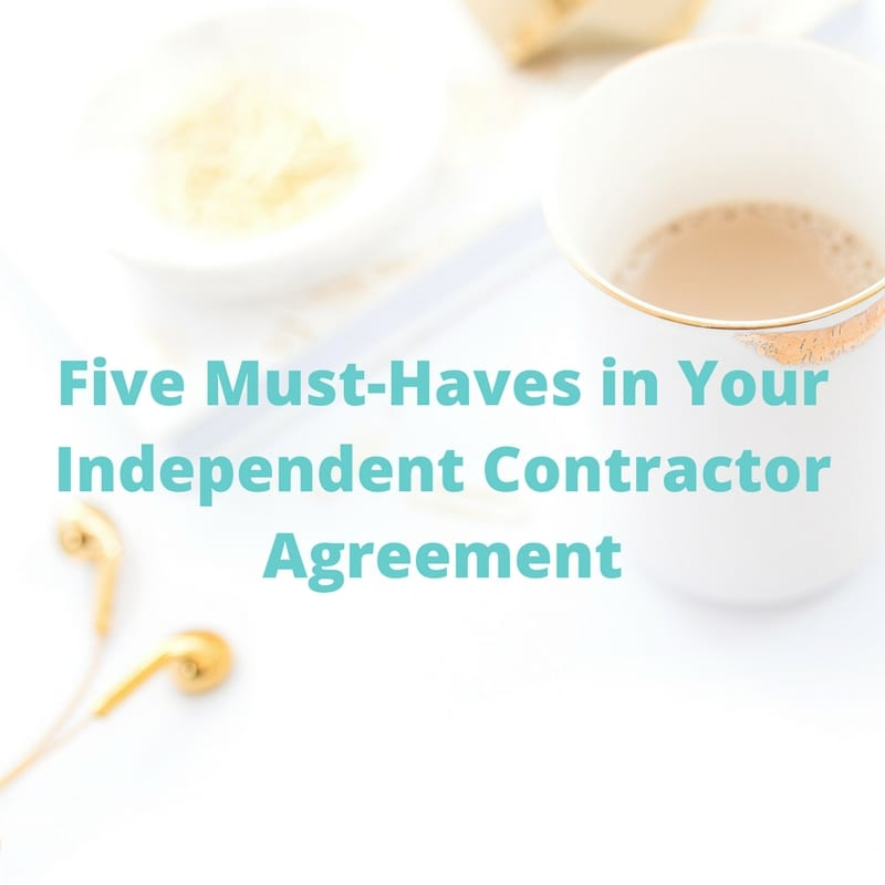 Five Must-Have Terms For Your Independent Contractor Contract