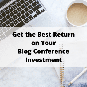 Get the Best Return on Your Blog Conference Investment