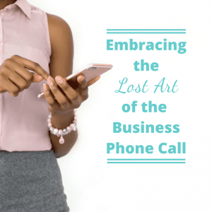 Embracing the Lost Art of the Business Phone Call