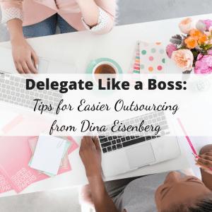 Delegate Like a Boss: Tips for Easier Outsourcing