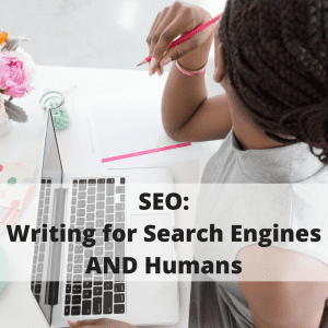 Writing for SEO: Writing for Search Engines AND Humans